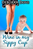 Wine in My Sippy Cup, Deborah Dove, 1481091034