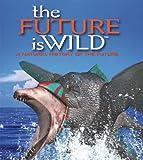 The Future Is Wild, Dougal Dixon, 1552977242