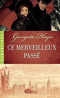 Ce merveilleux passé par Georgette Heyer