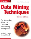 Data Mining Techniques, Michael J. A. Berry and Gordon S. Linoff, 0471470643