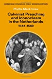 Calvinist Preaching and Iconoclasm in the Netherlands, 1544-1569, Crew, P. Mack, 0521217393