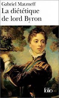 La Diététique de lord Byron par Gabriel Matzneff