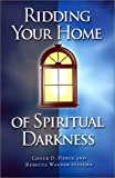 Ridding Your Home of Spiritual, Pierce and Wagner, 1585020087