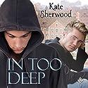 In Too Deep Hörbuch von Kate Sherwood Gesprochen von: K.C. Kelly