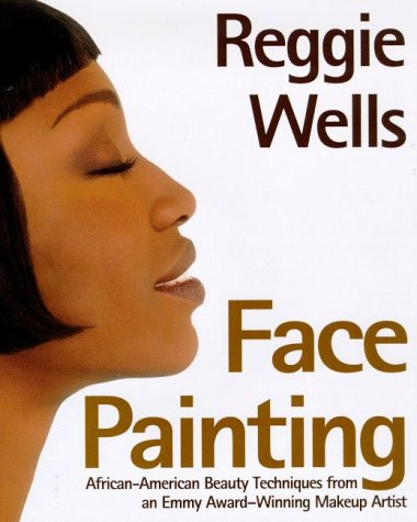 Search : Reggie's Face Painting: Emmy Award-Winning Make-Up Artist Reveals His Beauty Secrets For African-American Women