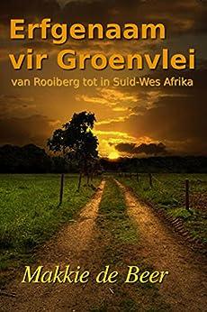 ;;LINK;; Erfgenaam Vir Groenvlei: Van Rooiberg Tot In Suid-Wes Afrika (Afrikaans Edition). Agenda MULTI reunidos Hodges electron