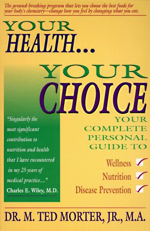 Your Health, Your Choice: Your Complete Personal Guide to Wellness, Nutrition & Disease Prevention