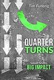 Quarter Turns: Small Shifts, Big Impact