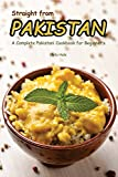 Straight from Pakistan: A Complete Pakistani Cookbook for Beginner's