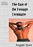 The Case of the Teenage Terminator (The Nicki Holland Mystery Series Book 3)