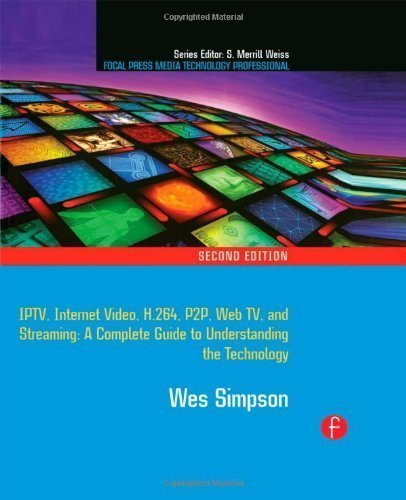 Video Over IP: IPTV, Internet Video, H.264, P2P, Web TV, and Streaming: A Complete Guide to Understanding the Technology (Focal Press Media Technology Professional Series) 2nd (second) Edition by Simpson, Wes published by Focal Press (2008)