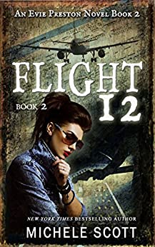 Flight 12: A Evie Preston Mystery (Flight 12 Begins Series Book 7) by [Scott, Michele]