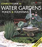 The Complete Guide to Water Gardens, Ponds & Fountains