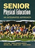 Senior Physical Education : An Integrated Approach, Kirk, David and Burgess-Limerick, Robin, 0880117885