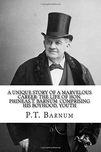 Download P.T. Barnum  A Unique Story of a Marvelous Career: The Life of Hon. Phineas.T. Barnum  COMPRISING HIS BOYHOOD, YOUTH ebook