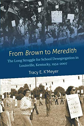 From Brown to Meredith: The Long Struggle for School Desegregation in Louisville, Kentucky, 1954-2007 ()