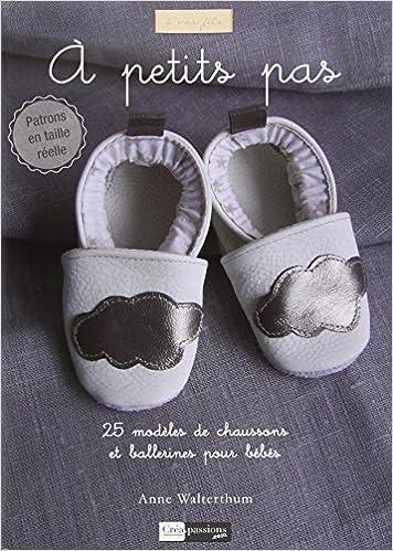 Amazon Fr A Petit Pas 25 Modeles De Chaussons Et Ballerines Pour Bebes Walterthum Anne Livres