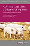 img - for Achieving sustainable production of pig meat Volume 3: Animal health and welfare (Burleigh Dodds Series in Agricultural Science) book / textbook / text book