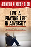 img - for Live a Praying Life ! in Adversity: Why You Keep Praying When You Want to Give Up book / textbook / text book