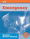 Intermediate : Emergency Care and Transportation of the Sick and Injured Student Review Manual (print), American Academy of Orthopaedic Surgeons Staff, 076373084X