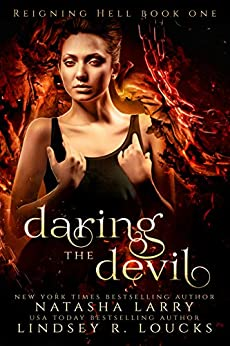 Daring the Devil (Reigning Hell Book 1) by [Larry, Natasha, Loucks, Lindsey R.]