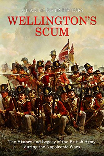 Wellington's Scum: The History and Legacy of the British Army during the Napoleonic Wars (Waterloo Outlet)