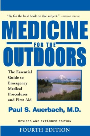 Medicine for the Outdoors: The Essential Guide to Emergency Medical Procedures and First Aid; Revised and Expanded Editi