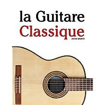 la Guitare Classique: Pièces faciles de Bach, Mozart, Beethoven, ainsi que d'autres compositeurs (French Edition)