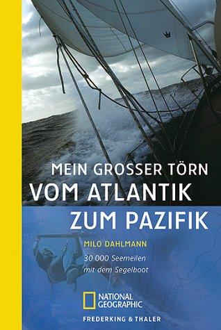 Mein grosser Törn vom Atlantik zum Pazifik: 30 000 Seemeilen mit dem Segelboot