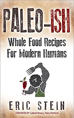 Paleo ish paleo diet paleo cookbook weight loss easy recipes weight loss easy recipes primal diet crossfit wellness robb wolf ketogenic diet keto eric stein 9781516972029 amazon books malvernweather