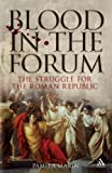 Blood in the Forum : The Struggle for the Roman Republic, Marin, Pamela, 1847251676