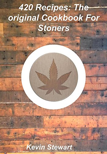 420 Recipes- The original cookbook for stoners