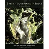 British Sculpture in India: New Views and Old Memories