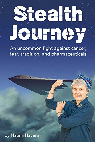Stealth Journey: An Uncommon Fight Against Cancer, Fear, Tradition, and Pharmaceuticals by Naomi Havens