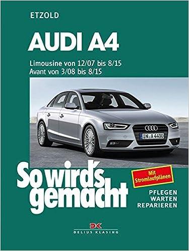 Audi A4, Limousine ab 12/07, Avant ab 3/08: Benziner 120-265 PS und Diesel 120-240 PS pflegen - warten - reparieren: Amazon.es: Hans-Rüdiger Etzold: Libros ...