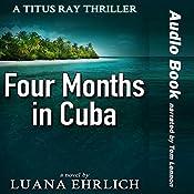 Four Months in Cuba: A Titus Ray Thriller (Volume 4)   Luana Ehrlich
