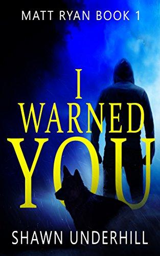 I Warned You: A Vigilante Crime Thriller (Canine Partner) (Matt Ryan Book 1)