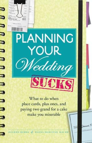 Read Online Planning Your Wedding Sucks: What To Do When Place Cards, Plus Ones, and Paying Two Grand for a Cake Make You Miserable pdf epub