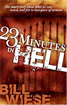 23 Minutes In Hell: One Man's Story About What He Saw, Heard, and Felt in that Place of Torment by [Wiese, Bill]