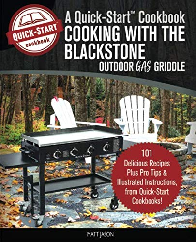 Cooking With The Blackstone Outdoor Gas Griddle, A Quick-Start Cookbook: 101 Delicious Grill Recipes with Illustrated Instructions, from Healthy Happy Foodie! (B/W Edition) ()