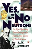 Yes, We Have No Neutrons, A. K. Dewdney, 0471108065