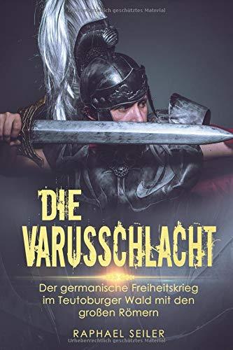 die-varusschlacht-der-germanische-freiheitskrieg-im-teutoburger-wald-mit-den-grossen-rmern