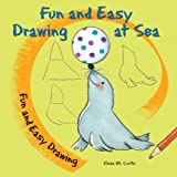 Fun and Easy Drawing at Sea, Rosa M. Curto, 0766060403