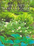 Beth Chatto's Woodland Garden, Beth Chatto and Steven Wooster, 0304363669