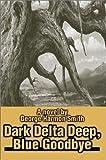 Dark Delta Deep, Blue Goodbye, George Harmon Smith, 0595654541
