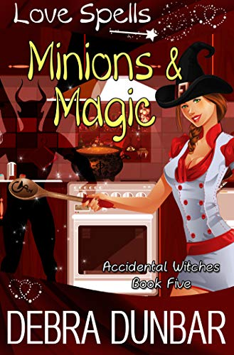 Minions and Magic (Accidental Witches Book 5) by [Dunbar, Debra]