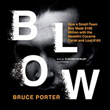 Blow: How a Small-Town Boy Made $100 Million with the Medellín Cocaine Cartel and Lost It All Audiobook by Bruce Porter Narrated by Stephen Bowlby
