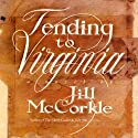 Tending to Virginia: A Novel Audiobook by Jill McCorkle Narrated by Lauren Fortgang