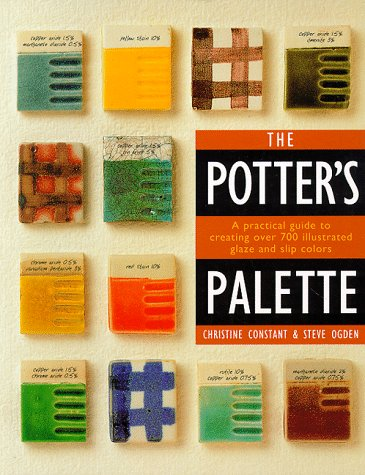 The Potter's Palette: A Practical Guide to Creating Over 700 Illustrated Glaze and Slip Colors