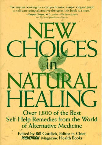 (New Choices In Natural Healing: Over 1,800 of the Best Self-Help Remedies from the World of Alternative)